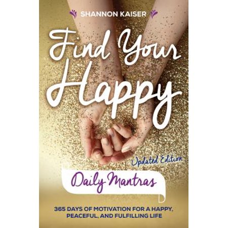 Find Your Happy Daily Mantras : 365 Days of Motivation for a Happy, Peaceful, and Fulfilling (Uses Of Redox Reaction In Daily Life)