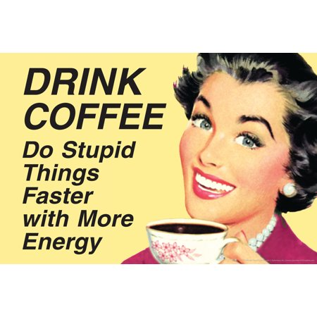Monster Coffee Energy Drink - Drink Coffee Do Stupid Things With More Energy Funny Poster 18x12 inch