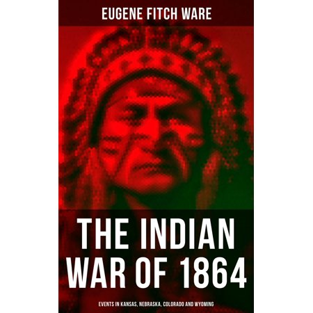 The Indian War of 1864: Events in Kansas, Nebraska, Colorado and Wyoming - - Eugene Halloween Events