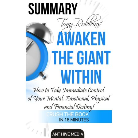Tony Robbins' Awaken the Giant Within How to Take Immediate Control of Your Mental, Emotional, Physical and Financial Destiny! Summary -