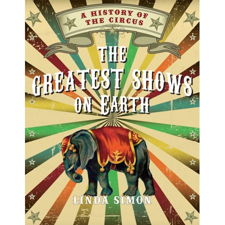 The Greatest Shows on Earth : A History of the
