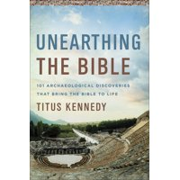 Unearthing the Bible : 101 Archaeological Discoveries That Bring the Bible to Life (Book)