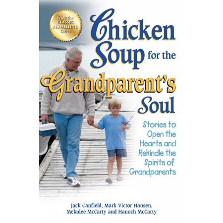 Chicken Soup for the Grandparent's Soul : Stories to Open the Hearts and Rekindle the Spirits of