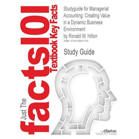 Studyguide for Managerial Accounting : Creating Value in a Dynamic Business Environment by Hilton, Ronald W., ISBN