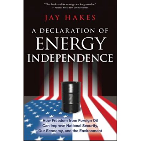 A Declaration Of Energy Independence  How Freedom From Foreign Oil Can Improve National Security  Our Economy  And The Environment