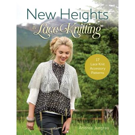 New Heights in Lace Knitting : 17 Lace Knit Accessory Patterns