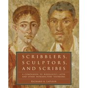 Scribblers, Sculptors, and Scribes: A Companion to Wheelock's Latin and Other Introductory Textbooks (Paperback)