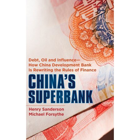 China's Superbank : Debt, Oil and Influence - How China Development Bank Is Rewriting the Rules of (Settling Credit Card Debt With Bank Of America)