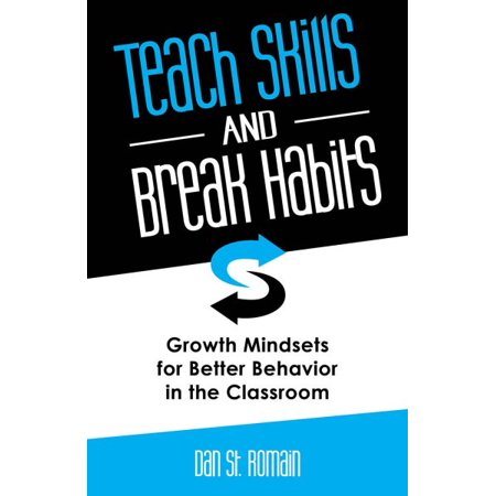 Teach Skills and Break Habits : Growth Mindsets for Better Behavior in the (Managing Classroom Behavior Using Positive Behavior Supports)