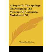 A Sequel to the Apology on Resigning the Vicarage of Catterick, Yorkshire (1776)