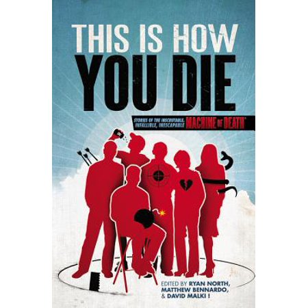 This Is How You Die : Stories of the Inscrutable, Infallible, Inescapable Machine of