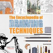 Encyclopedia of Drawing Techniques, The : The step-by-step illustrated guide to over 50 techniques