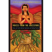 Voices from the Ancestors : Xicanx and Latinx Spiritual Expressions and Healing Practices