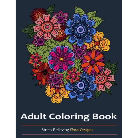 Adult Coloring Books: Over 30 Stress Relieving Floral Designs (Paperback)