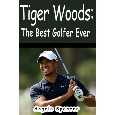 Tiger Woods: The Best Golfer Ever - eBook