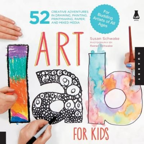 Art Lab for Kids: 52 Creative Adventures in Drawing, Painting, Printmaking, Paper, and... by