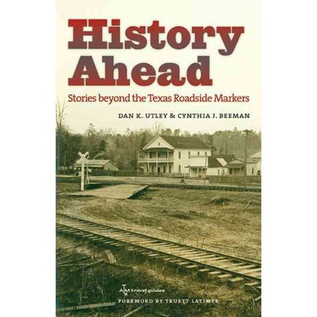 History Ahead: Stories Beyond the Texas Roadside Markers by