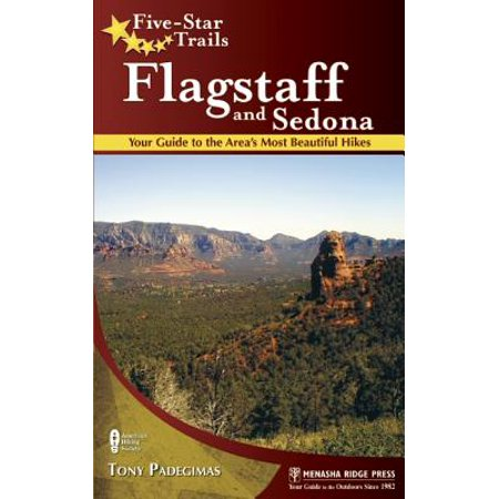 Five-Star Trails: Flagstaff and Sedona : Your Guide to the Area's Most Beautiful