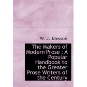 The Makers of Modern Prose : A Popular Handbook to the Greater Prose Writers of the Century