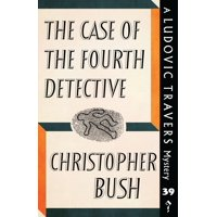 The Case of the Fourth Detective : A Ludovic Travers Mystery