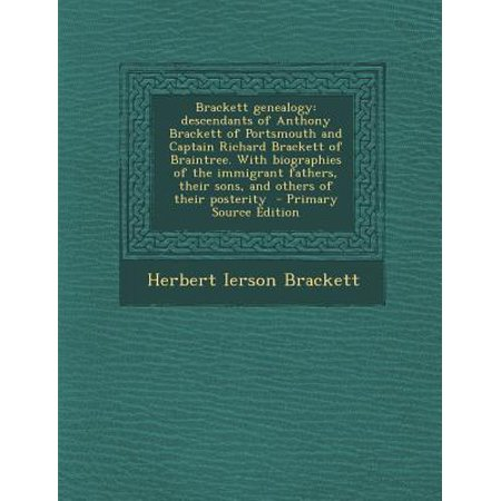 Brackett Genealogy : Descendants of Anthony Brackett of Portsmouth and Captain Richard Brackett of Braintree. with Biographies of the (Brain Tree Mall)