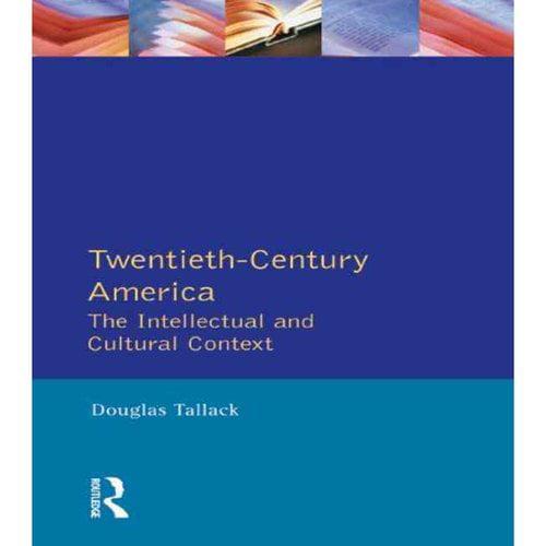Twentieth Century America: The Intellectual and Cultural Context
