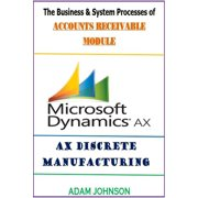 The Business & System processes of Accounts Receivable module for Ax Discrete Manufacturing - eBook