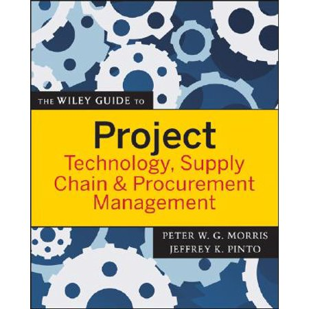 The Wiley Guide to Project Technology, Supply Chain & Procurement