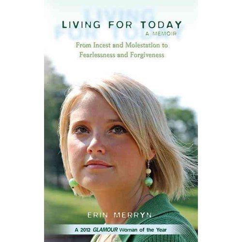 Living for Today: A Memoir: From Incest and Molestation to Fearlessness and Forgiveness