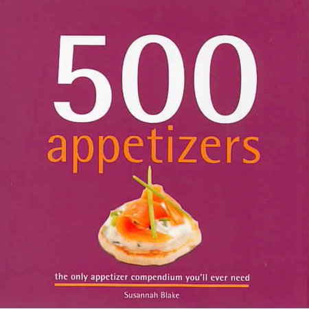 500 Appetizers : The Only Appetizer Cookbook You'll Ever Need