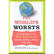 The World's Worsts: A Compendium Of The Most Ridiculous, Feats, Facts, & Fools Of All Time