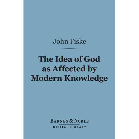 The Idea of God as Affected by Modern Knowledge (Barnes & Noble Digital Library) - eBook