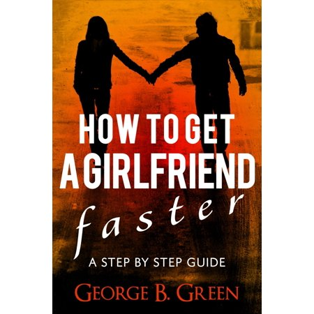 How To Get A Girlfriend Faster - eBook (Best Way To Get A Girlfriend)