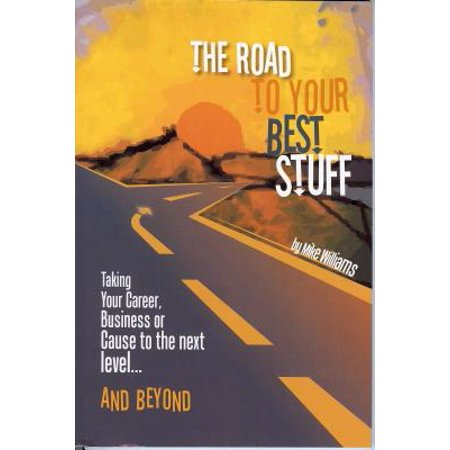 Road to Your Best Stuff : Taking Your Career, Business or Cause to the Next Level...and