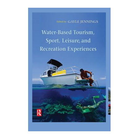 Water-Based Tourism, Sport, Leisure, and Recreation Experiences - (Encyclopedia Of Recreation And Leisure In America)