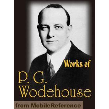 Works Of P. G. Wodehouse: My Man Jeeves, Right Ho, Jeeves, The Man With Two Left Feet, A Damsel In Distress, Not George Washington, Mike, Poems, Stories & Articles (Mobi Collected Works) - eBook (Left To Right Halloween Story)