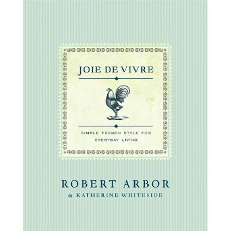 Joie De Vivre: Simple French Style for Everyday Living by