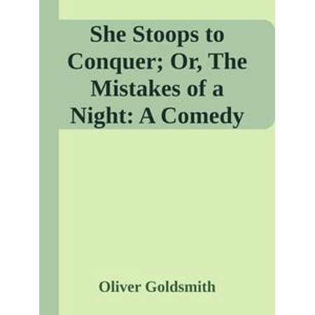 She Stoops to Conquer; Or, The Mistakes of a Night: A Comedy - (She Stoops To Conquer Comedy Of Manners)