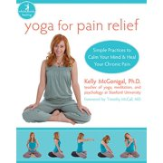 Yoga for Pain Relief : Simple Practices to Calm Your Mind and Heal Your Chronic Pain