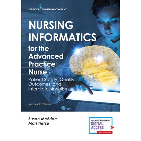 Nursing Informatics for the Advanced Practice Nurse, Second Edition : Patient Safety, Quality, Outcomes, and