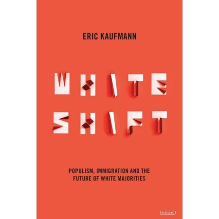 Whiteshift : Populism, Immigration, and the Future of White (Right Wing Populism Vs Left Wing Populism)