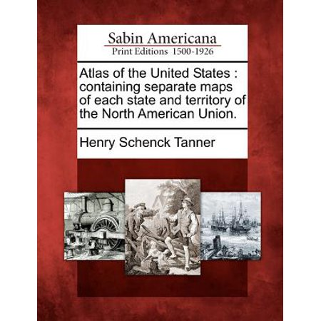 Atlas of the United States : Containing Separate Maps of Each State and Territory of the North American