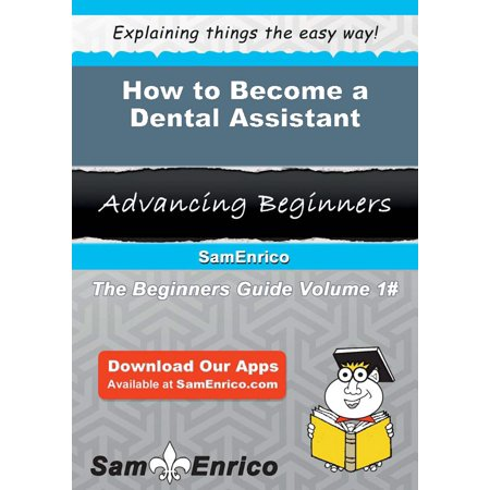 How to Become a Dental Assistant - eBook ()