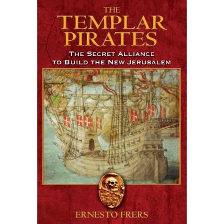 The Templar Pirates  The Secret Alliance To Build The New Jerusalem