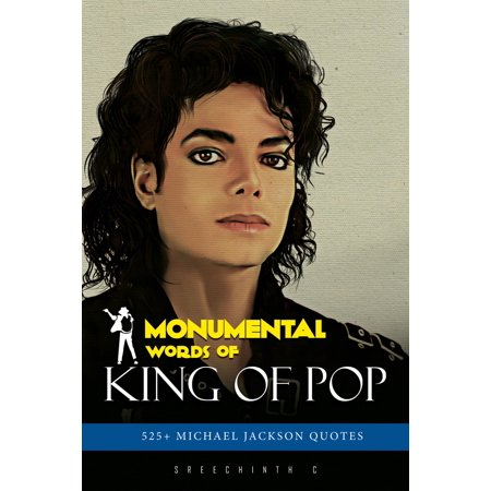 Monumental Words of King Of Pop: 525+ Michael Jackson Quotes - eBook ()