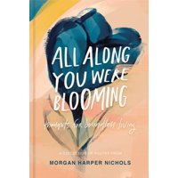 All Along You Were Blooming : Thoughts for Boundless Living (Hardcover)