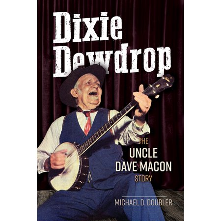 Dixie Dewdrop : The Uncle Dave Macon Story
