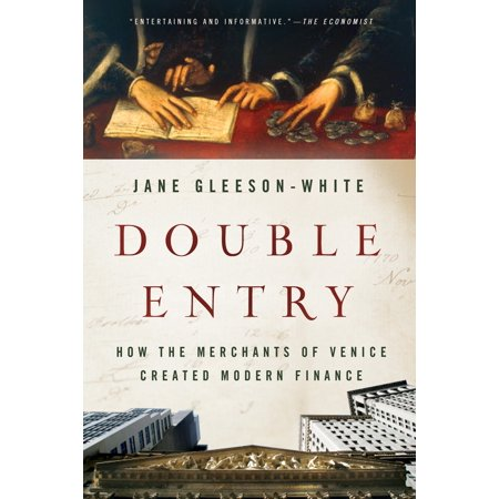 Double Entry Accounting - Double Entry : How the Merchants of Venice Created Modern Finance