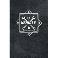 Vehicle Maintenance Log Book for Cars: for Cars, Trucks, Motorcycles and Other Repairs And Maintenance Record Automobile Car Logbook Notebook Journal Checklist (Paperback)