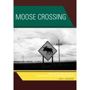 Moose Crossing: Portland to Portland on the Theodore Roosevelt International Highway (Paperback)